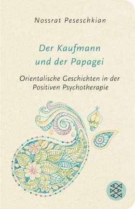 Der Kaufmann und der Papagei. Orientalische Geschichten in der Positiven Psychotherapie