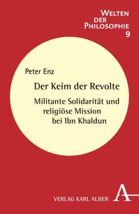 Der Keim der Revolte. Militante Solidarität und religiöse Mission bei Ibn Khaldun