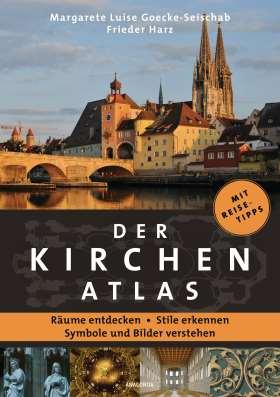 Der Kirchenatlas – Räume entdecken, Stile erkennen, Symbole und Bilder verstehen. Die schönsten Kirchen in Deutschland, Österreich und der Schweiz