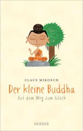 Der kleine Buddha. Auf dem Weg zum Glück