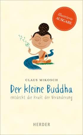 Der kleine Buddha entdeckt die Kraft der Veränderung. Illustrierte Ausgabe