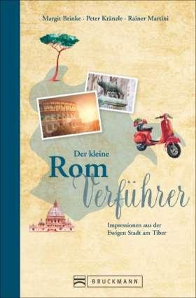 Der kleine Rom-Verführer. Impressionen aus der Ewigen Stadt am Tiber