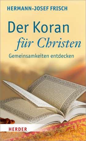 Der Koran für Christen. Gemeinsamkeiten entdecken
