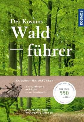 Der Kosmos Waldführer. Tiere, Pflanzen und Pilze sicher bestimmen