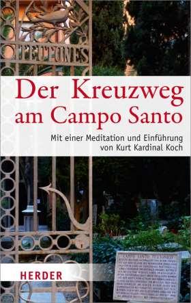 Der Kreuzweg am Campo Santo Teutonico. Mit einer Meditation und Einführung von Kurt Kardinal Koch