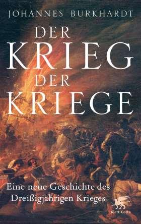 Der Krieg der Kriege. Eine neue Geschichte des Dreißigjährigen Krieges