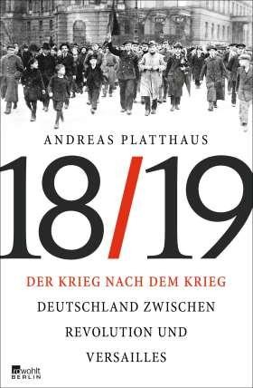 Der Krieg nach dem Krieg. Deutschland zwischen Revolution und Versailles 1918/19