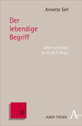 Der lebendige Begriff. Leben und Logik bei G.W.F. Hegel
