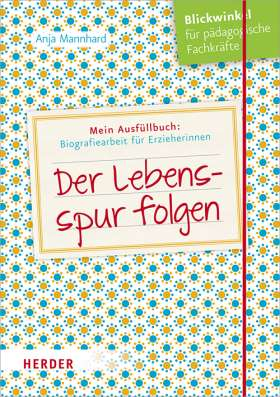 Der Lebensspur folgen. Ausfüllbuch: Biografiearbeit für Erzieherinnen und Erzieher
