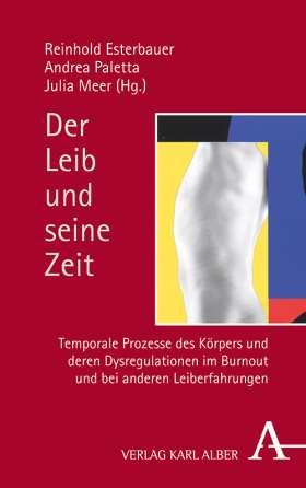 Der Leib und seine Zeit. Temporale Prozesse des Körpers und deren Dysregulationen im Burnout und bei anderen Leiberfahrungen