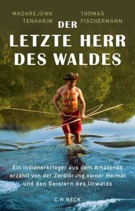 Der letzte Herr des Waldes. Ein Indianerkrieger aus dem Amazonas erzählt vom Kampf gegen die Zerstörung seiner Heimat und von den Geistern des Urwalds