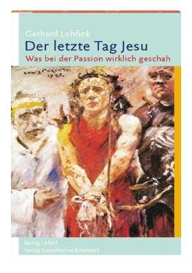 Der letzte Tag Jesu. Was bei der Passion wirklich geschah