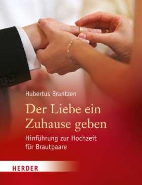 Der Liebe ein Zuhause geben. Hinführung zur Hochzeit für Brautpaare