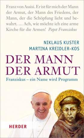 Der Mann der Armut. Franziskus - ein Name wird Programm
