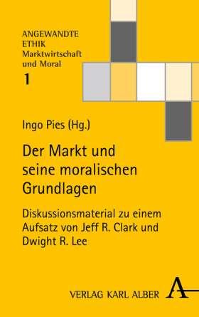 Der Markt und seine moralischen Grundlagen. Diskussionsmaterial zu einem Aufsatz von Jeff R. Clark und Dwight R. Lee