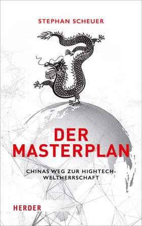 Der Masterplan. Chinas Weg zur Hightech-Weltherrschaft