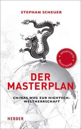 Der Masterplan . Chinas Weg zur Hightech-Weltherrschaft