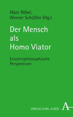 Der Mensch als Homo Viator. Existenzphilosophische Perspektiven