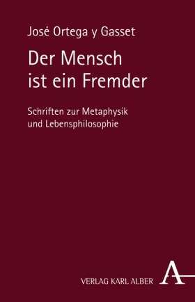 Der Mensch ist ein Fremder. Schriften zur Metaphysik und Lebensphilosophie von José Ortega y Gasset