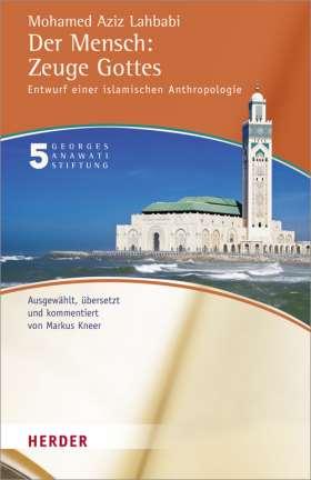 Der Mensch: Zeuge Gottes. Entwurf einer islamischen Anthropologie
