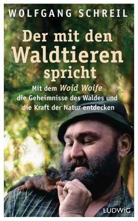 Der mit den Waldtieren spricht. Mit dem Woid Woife die Geheimnisse des Waldes und die Kraft der Natur entdecken - Inkl. 48-seitigem Farbteil mit 75 faszinierenden Tierfotos