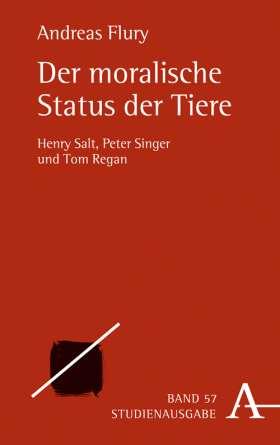 Der moralische Status der Tiere. Henry Salt, Peter Singer und Tom Regan