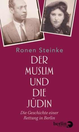 Der Muslim und die Jüdin. Die Geschichte einer Rettung in Berlin
