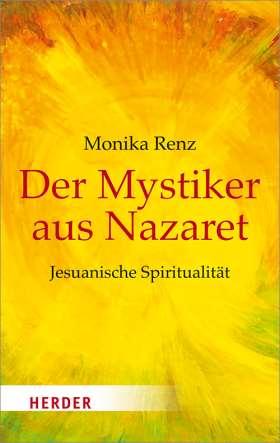 Der Mystiker aus Nazaret. Jesuanische Spiritualität
