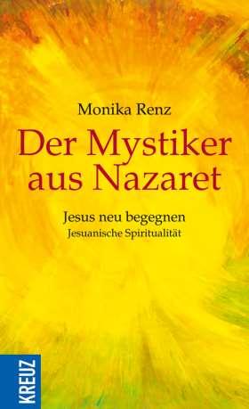 Der Mystiker aus Nazaret. Jesus neu begegnen - Jesuanische Spiritualität