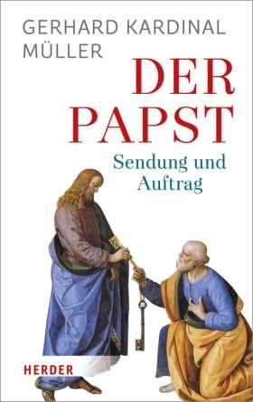 Der Papst. Sendung und Auftrag