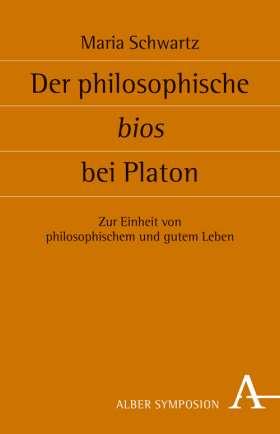 Der philosophische bios bei Platon. Zur Einheit von philosophischem und gutem Leben