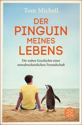 Der Pinguin meines Lebens. Die wahre Geschichte einer unwahrscheinlichen Freundschaft