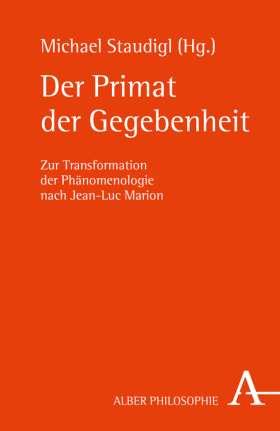 Der Primat der Gegebenheit. Zur Transformation der Phänomenologie nach Jean-Luc Marion