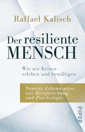 Der resiliente Mensch. Wie wir Krisen erleben und bewältigen • Neueste Erkenntnisse aus Hirnforschung und Psychologie
