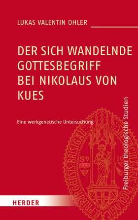 Der sich wandelnde Gottesbegriff bei Nikolaus von Kues. Eine werkgenetische Untersuchung