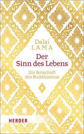 Der Sinn des Lebens. Die Botschaft des Buddhismus
