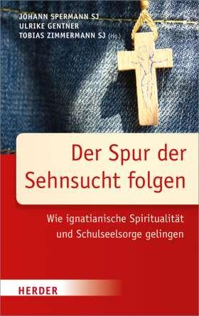 Der Spur der Sehnsucht folgen. Wie ignatianische Spiritualität und Schulseelsorge gelingen