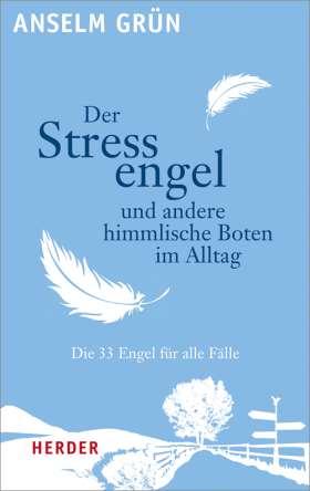 Der Stressengel und andere himmlische Boten. Die 33 Engel für alle Fälle