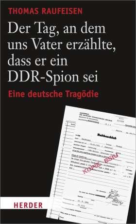 Der Tag, an dem uns Vater erzählte, dass er ein DDR-Spion sei. Eine deutsche Tragödie