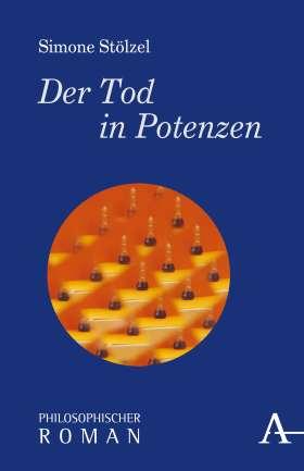 Der Tod in Potenzen. Philosophischer Roman