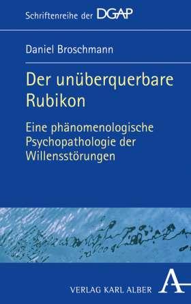 Der unüberquerbare Rubikon: Eine phänomenologische Psychopathologie der Willensstörungen Book Cover