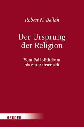 Der Ursprung der Religion. Vom Paläolithikum bis zur Achsenzeit