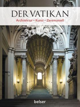 Der Vatikan. Architektur – Kunst - Zeremoniell