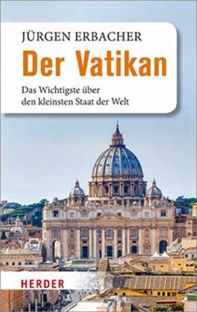 Der Vatikan. Das Wichtigste über den kleinsten Staat der Welt