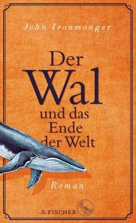 Der Wal und das Ende der Welt. Roman