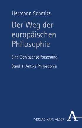 Der Weg der europäischen Philosophie. Eine Gewissenserforschung. Bd. 1: Antike Philosophie