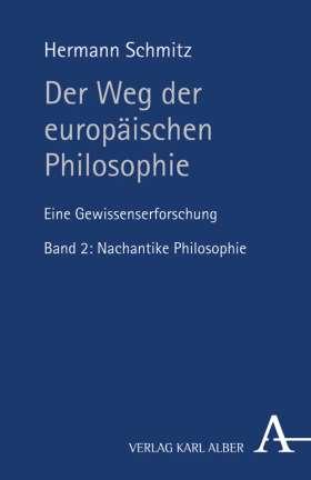 Der Weg der europäischen Philosophie. Eine Gewissenserforschung. Bd. 2: Nachantike Philosophie