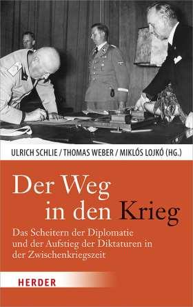 Der Weg in den Krieg. Das Scheitern der Diplomatie und der Aufstieg der Diktaturen in der Zwischenkriegszeit