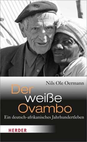 Der weiße Ovambo. Ein deutsch-afrikanisches Jahrhundertleben