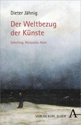 Der Weltbezug der Künste. Schelling, Nietzsche, Kant